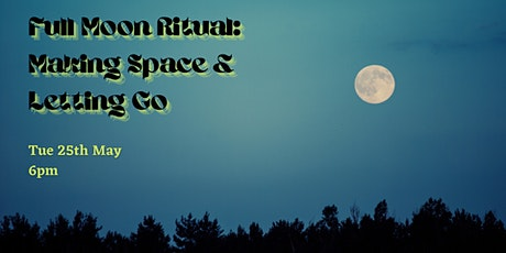 Full Moon Ritual: Making Space and Letting Go tickets