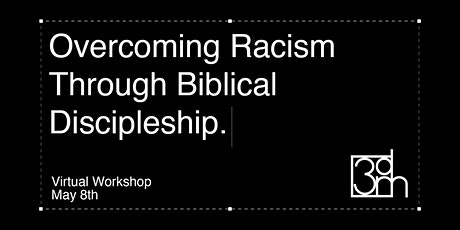 Overcoming Racism Through Biblical Discipleship Virtual Workshop tickets