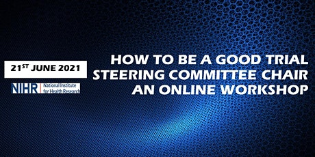 How to be a good Trial Steering Committee Chair: An online workshop tickets