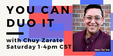 You Can DUO It :: Chuy Zarate :: Saturday 1PM-4PM CST tickets