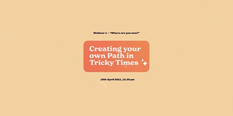 Creating your own Path in Tricky Times - Webinar 1, Where are you now? tickets