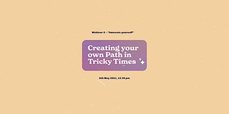 Creating your own Path in Tricky Times - Webinar 2, Innovate yourself tickets