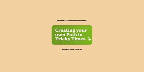 Creating your own Path in Tricky Times - Webinar 3, Stand out in the crowd tickets