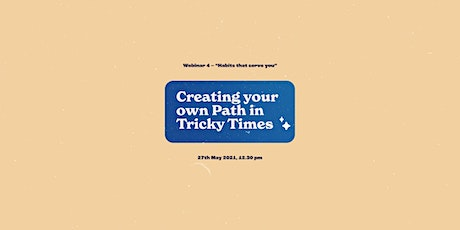 Creating your own Path in Tricky Times - Webinar 4, Habits that serve you tickets