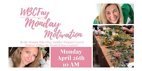 April WBCFay Monday Motivation tickets