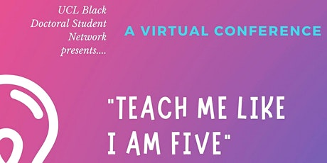 UCL Black Doctoral Student Network's 'Teach me like I'm five' conference tickets
