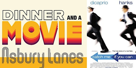 CATCH ME IF YOU CAN- Dinner & Movie tickets