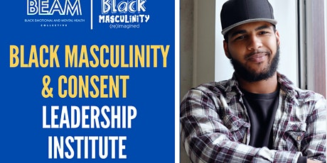 Black Masculinity & Consent Leadership Institute: Certificate Training tickets