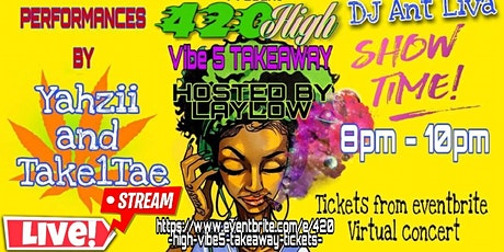 4/20  High Vibe5 Takeaway tickets