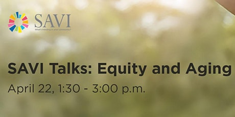 SAVI Talks: Equity and Aging tickets