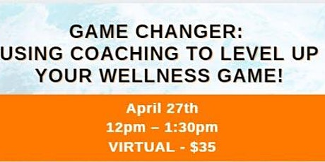 Game Changer: Using Coaching to Level Up Your Wellness Game! tickets