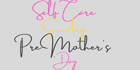 Self Care Sunday Pre Mother's Day Pop-Up tickets
