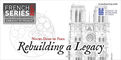 French Series: Notre-Dame de Paris : Rebuilding a Legacy billets