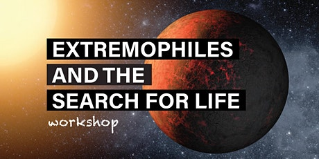 Extremophiles and the Search for Life Workshop tickets