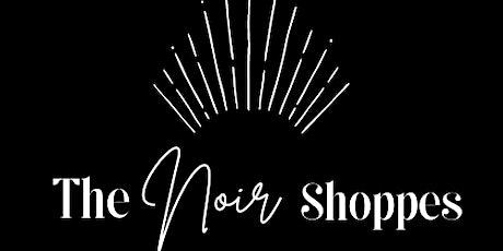 The Noir Shoppes -  A pop up shop experience tickets