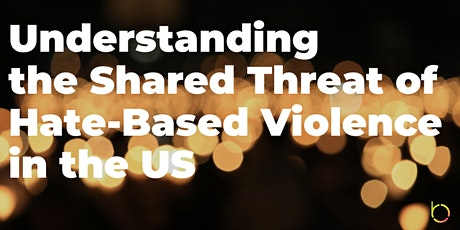 Understanding the Shared Threat of Hate-Based Violence in the US tickets