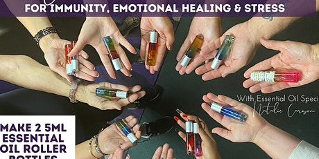 Essential Oils 101, Immunity, Emotional Healing and Stress DIY rollers tickets