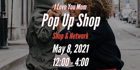 I Love You Mom - Pop Up Shop tickets
