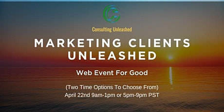Marketing Clients Unleashed  (The Web Event For Good) tickets
