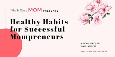Hustle Like a Mom - Healthy Habits for Successful Mompreneurs tickets