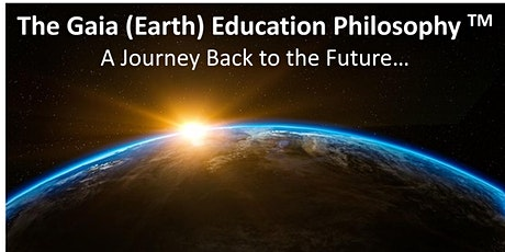 The new  Gaia (Earth) Education Philosophy - A Journey Back to the  Future tickets