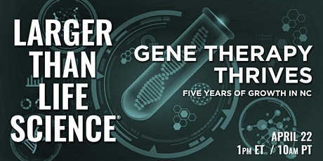 LARGER THAN LIFE SCIENCE |Gene Therapy Thrives tickets