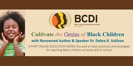 Cultivate the Genius of Black Children: A 5-Part Online Education Series tickets