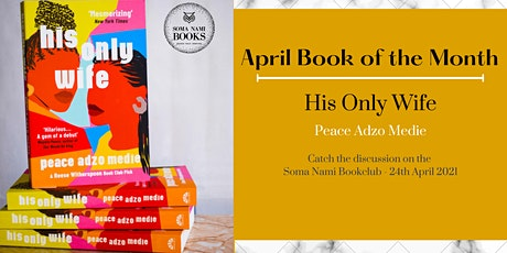 Soma Nami Bookclub Discussion of His Only Wife by Peace Adzo Medie - April tickets