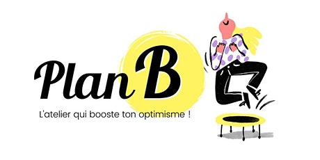 PLAN B - L'atelier qui booste ton optimisme billets