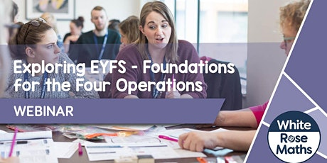 **WEBINAR** Exploring EYFS (Foundations for the Four Operations) 14.06.21 tickets