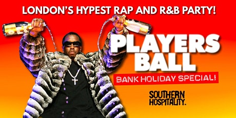 Players Ball - London's Hypest Rap + R&B Event - Bank Holiday Special! tickets