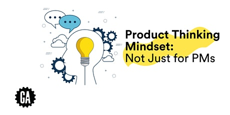 Product Thinking Mindset: Not Just for PMs tickets