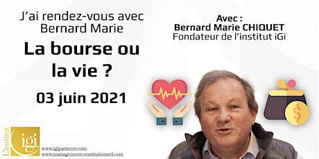 J'ai rendez-vous avec Bernard Marie : la bourse ou la vie ? billets