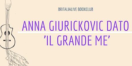 BritaliaLive Circolo Letterario: 'Il grande me' di Anna Giurickovic Dato biglietti