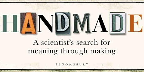Handmade: a scientist's search for meaning through making tickets