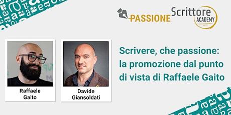 Scrivere, che passione: La promozione dal punto di vista di Raffaele Gaito biglietti