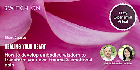 Healing Your Heart: Transforming Emotional Pain With Embodied Wisdom tickets