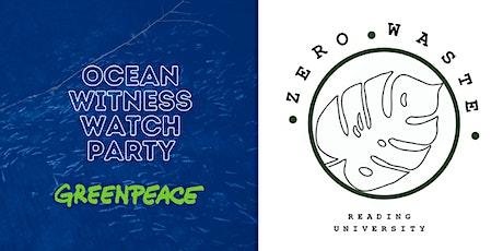 Berks Greenpeace Ocean Witness Watch Party w/ Reading Uni Zero Waste Soc tickets