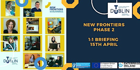 New Frontiers Phase 2  @ TU Dublin Tallaght - 1:1 Briefing - 15th April tickets