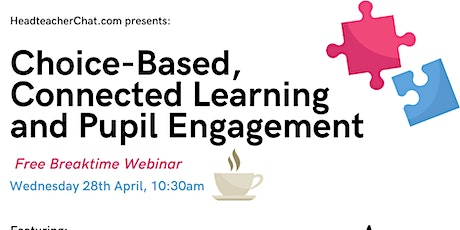 Choice-Based, Connected Learning and Pupil Engagement - FREE Webinar tickets