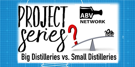 Project Series - Big Distillers vs. Small  - Part 1 of 3 (6 Samples) tickets