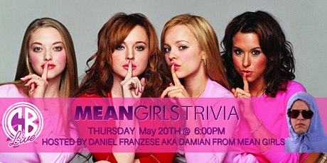 MEAN GIRLS TRIVIA HOSTED BY DANIEL FRANZESE AKA DAMIAN FROM MEAN GIRLS tickets