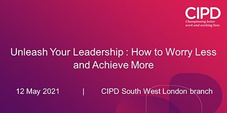 Unleash Your Leadership : How to Worry Less and Achieve More tickets