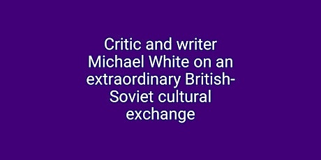 The Musical Embassy of 1956: Lecture by Michael White tickets