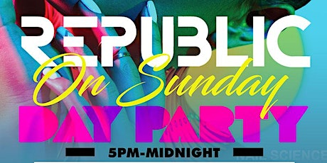REPUBLIC ON A SUNDAY DAY PARTY tickets
