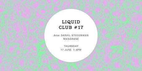 Liquid Club #17: Daniel Steegmann Mangrané tickets