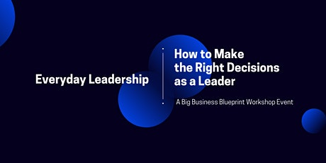 Everyday Leadership: How to Make the Right Decisions as a Leader tickets