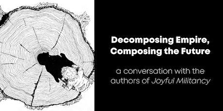 Decomposing Empire, Composing the Future: w/ authors of Joyful Militancy tickets