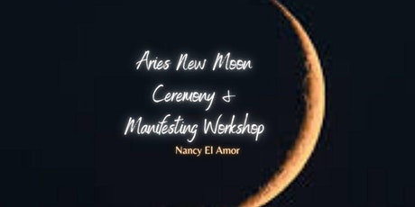 Aries New Moon Ceremony: Manifesting Workshop and Guided Meditation. tickets