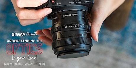 Sigma Presents - Understanding the optics in your lens with Aaron Norberg! tickets